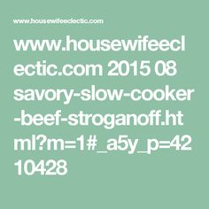 www.housewifeeclectic.com 2015 08 savory-slow-cooker-beef-stroganoff.html?m=1#_a5y_p=4210428