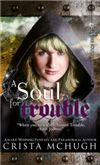 """A Soul For Trouble  Book 1 of the Soulbearer Trilogy        Author: CristaMcHugh    Publisher: Crista McHugh    Tags: Romance, Fantasy      A NIGHT OWL REVIEWS BOOK REVIEW 