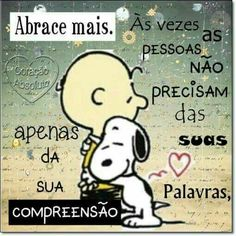 CARINHO... ABRACE MAIS..! COMPREENSÃO AFAGA MAIS DO QUE PALAVRAS..!💋💗💌💕😊💋💖😍😘🤗⚘REGINA C⚘💕💖💟💋💋💞💗💌 Snoopy Love, Charlie Brown And Snoopy, Snoopy And Woodstock, Positive Mind, Positive Vibes, Cool Phrases, Snoopy Quotes, Cute Friends, Levis