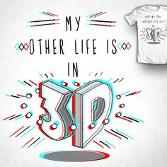 """""""My other life is in 3D"""" Actual 3D effect t-shirt design up for voting at shirt.woot through 5/11/15. #shirtwoot #paxdomino #3D #tshirt"""