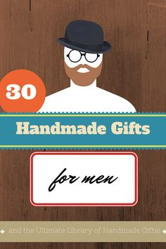30 Handmade Gifts for Men - he's tough when it comes to making gifts, but he doesn't have to be! Handmake him a gift that he actually wants!