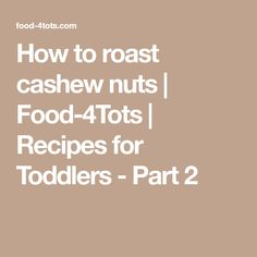 How to roast cashew nuts | Food-4Tots | Recipes for Toddlers - Part 2