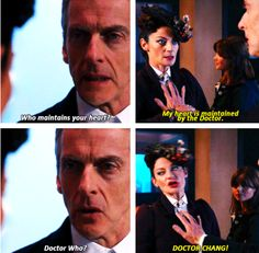 """The Doctor: """"Who maintains your heart?"""" Missy: """"My heart is maintained by the Doctor."""" The Doctor: """"Doctor Who?"""" Missy: """"DOCTOR CHANG!"""""""
