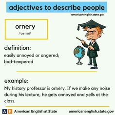 Adjective to describe people : Ornery : Easily annoyed or angered; bad-tempered.