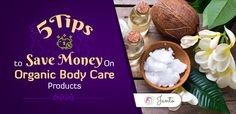 5 Tips To Save Money on Natural Body Care