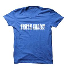 TRUTH ADDICTION TEE - #thank you gift #creative gift. PURCHASE NOW => https://www.sunfrog.com/Political/TRUTH-ADDICTION-TEE.html?68278