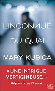 Amazon.fr - L'inconnue du quai - Mary Kubica - Livres