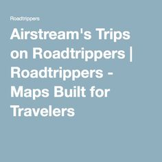 Airstream's Trips on Roadtrippers | Roadtrippers - Maps Built for Travelers