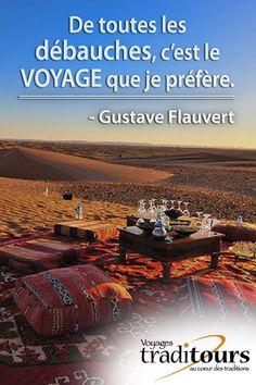 De toutes les débauches, c'est le voyage que je préfère. - Gustave Flaubert
