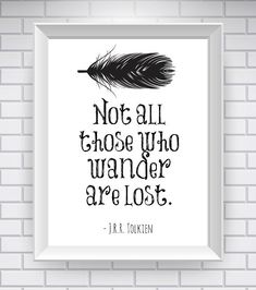 """ Not all those who wander are lost."" The Lord of the Rings Print Literary Quote"