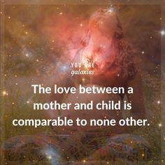 The love between a mother and child is comparable to none other. #YouAreGalaxies @youaregalaxies #mother #love