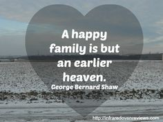 "Tattoo Ideas & Inspiration - Quotes & Sayings | ""A happy family is but an earlier heaven"" - George Bernard Shaw Quote 