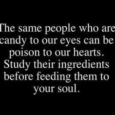 Read More About The same people who are candy to our eyes can be poison to our hearts. Study their ingredients fedora feeding them to your soul. Wise Words To Believe. Great Quotes, Quotes To Live By, Amazing Quotes, Interesting Quotes, Amazing Facts, Motivational Quotes, Inspirational Quotes, This Is Your Life, Your Soul