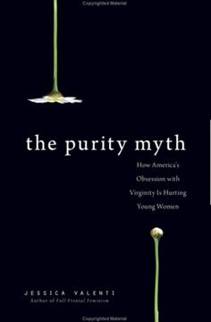 The Purity Myth: How Americas Obsession with Virginity Is Hurting Young Women: Jessica Valenti: Books I Love Books, Books To Read, My Books, Reading Lists, Book Lists, Best Feminist Books, Life Changing Books, Thing 1, Girl Problems