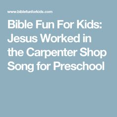 Bible Fun For Kids: Jesus Worked in the Carpenter Shop Song for Preschool