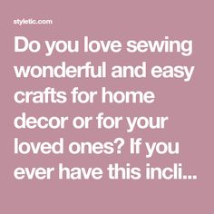 Do you love sewing wonderful and easy crafts for home decor or for your loved ones? If you ever have this inclination, you are in the right place. Today we have rounded up these quick and easy sewing projects, which are perfect for sewing beginners or experts. You can keep these handy, easy DIY projects...Read More »