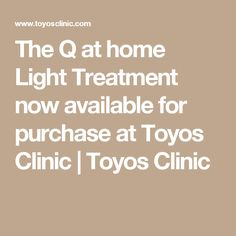 The Q at home Light Treatment now available for purchase at Toyos Clinic | Toyos Clinic