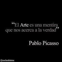 Arte. Picasso el arte siempre sacara la verdad de las cosas ¡¡