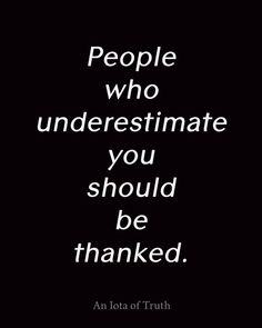 People who underestimate you should be thanked.