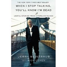 When I Stop Talking, You'll Know I'm Dead by Jerry Weintraub.