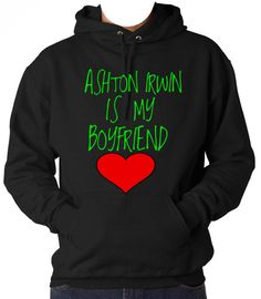 Ashton Irwin is my Boyfriend 5SOS Hooded Sweatshirt