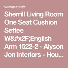 Shop For Sherrill One Seat Cushion Settee W/English Arm, And Other Living  Room Settees At Alyson Jon Interiors In Houston And Beaumont, TX.