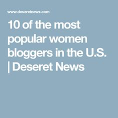 10 of the most popular women bloggers in the U.S.  | Deseret News