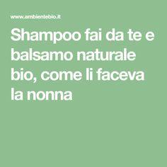 Shampoo fai da te e balsamo naturale bio, come li faceva la nonna Eco Beauty, Beauty Makeup, Fashion Beauty, Beauty Style, Life, Food, Origami, Opera, Wellness