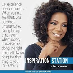 """""""Let excellence be your brand... Doing the right thing, even when nobody knows you're doing the right thing, will always bring the right thing to you."""" - Oprah Winfrey #quote"""