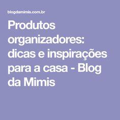 Produtos organizadores: dicas e inspirações para a casa - Blog da Mimis