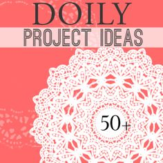 50+ doily projects!! Great! I have a box of antique dollies from an elderly relatives mother