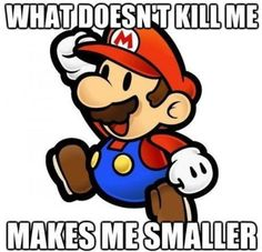 What doesn't kill me makes me smaller!