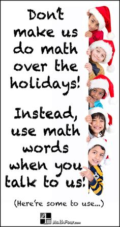 Do you want your child to stay learning during the holidays? Instead of making them do homework, use math words in your conversations! ~Bon