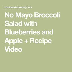 No Mayo Broccoli Salad with Blueberries and Apple + Recipe Video