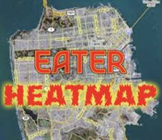 Updating the Eater Heatmap: Where to Eat Right Now, San Francisco