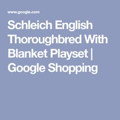 Schleich English Thoroughbred With Blanket Playset I Google, Google Shopping, Thoroughbred, English, Blanket, Collection, Blankets, English Language, Carpet