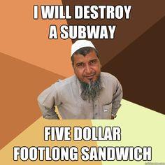 i will destroy a subway five dollar footlong sandwich - Ordinary Muslim Man -First time seeing terrorist jokes!