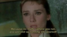 """""""Because no matter where you run, you just end up running into yourself."""" Breakfast at Tiffany's Audrey Hepburn"""