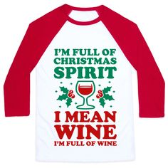 I'm full of Christmas spirit... wait I meant to say wine, I'm full of wine. Celebrate a truly cheerful way to spend the holidays. Inebriated off some fine wine spirits. Perfect for mom's dad and animal parents who love a the holidays and alcohol. Shop our entire holiday collection for great gifts for friends and family. Receive free shipping on U.S. orders over $50.