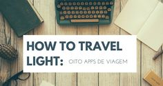 Oito aplicativos úteis para sua próxima viagem