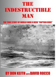 """The Beacon Sloop Club's 2018 winter lecture series is planned to begin on Thursday January at 7 pm with The Indestructible Man-The True Story of a World War II Hero """"Captain Dixie"""" by Author D… World War Ii, True Stories, Thursday, January, David, Author, Hero, Club, How To Plan"""