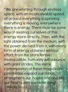 Nikola Tesla -- harnessing energy for the greater good of all Nikola Tesla Quotes, Nicola Tesla, Chakras Reiki, E Mc2, Quantum Physics, Theoretical Physics, Science, Thought Provoking, Me Quotes