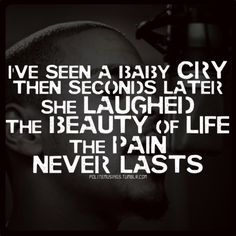 I Seen A Baby Cry Then Seconds Later She Laughed The Beauty Of Life Pain Never Lasts