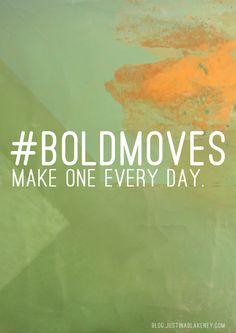 That's what us entrepreneurs do every day ~ make bold moves. #BoldMoves