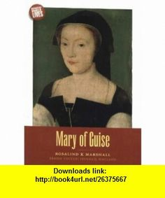 Mary of Guise (Scots Lives) (9781901663631) Rosalind Marshall , ISBN-10: 1901663639  , ISBN-13: 978-1901663631 ,  , tutorials , pdf , ebook , torrent , downloads , rapidshare , filesonic , hotfile , megaupload , fileserve