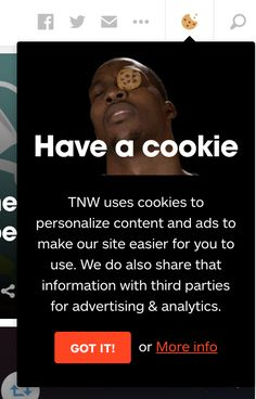 The Next Web take a more literal, humorous approach in informing their visitors about their usage of cookies. It's more intersting than the ordinary text only button. Next Web, Advertising, Ads, Third Party, Interface Design, Your Family, New Technology, The Ordinary, How To Get