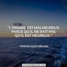 """Citation de Fiodor Dostoïevski sur le bonheur: """"L'homme est malheureux parce qu'il ne sait pas qu'il est heureux."""""""