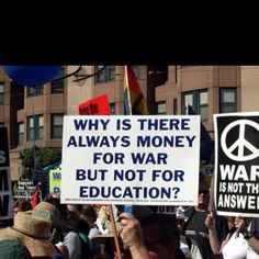 because if there was more money for education we wouldn't go to war and the power we allow our Gov't would go to the people and we couldn't have that now could we? ( sarcastically speaking)