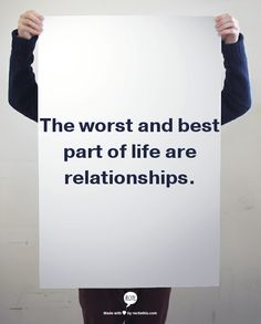 The worst and best part of life are relationships. #quote