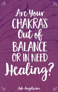 Are Your Chakra's Out of Balance Or In Need Healing?